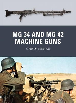 MG 34 and MG 42 Machine Guns By McNab, Chris